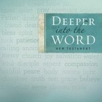Deeper Into The Word by Keri Wyatt Kent