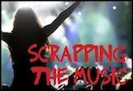 Scrapping The Music