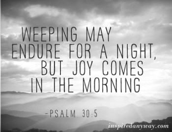 Psalm 30-5 Joy Comes In The Morning