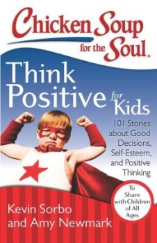 Chicken Soup For The Soul Think Positive For Kids