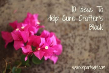 10 Ways To Cure Crafters Block