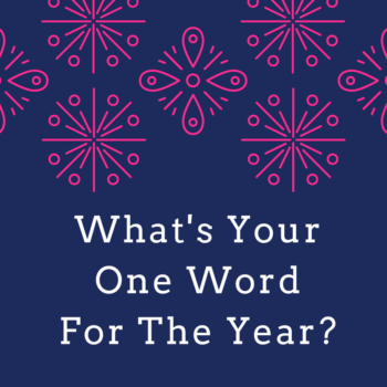 Whats Your One Word For The Year